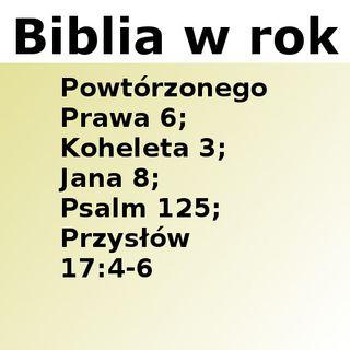 159 - Powtórzonego Prawa 6, Koheleta 3, Jana 8, Psalm 125, Przysłów 17:4-6