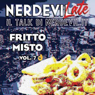 Nerdevilate 09/07/20 - Fritto Misto vol. 7