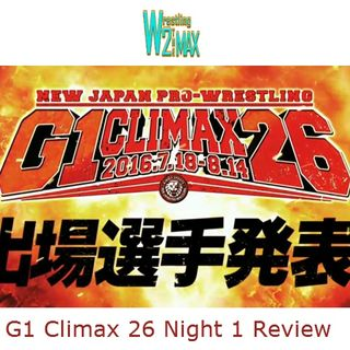 Wrestling 2 the MAX EXTRA:  NJPW G1 Climax 26 Night 1 Review