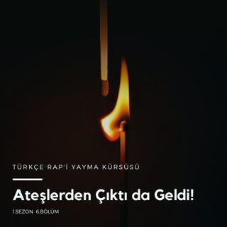 Türkçe Rap'i Yayma Kürsüsü .06 - Ateşlerden çıktı da geldi!