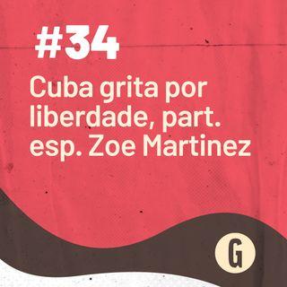 O Papo É #34: Cuba grita por liberdade, part. esp. Zoe Martinez
