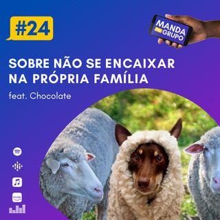 #24 - Sobre não se encaixar na própria família (feat. Chocolate)