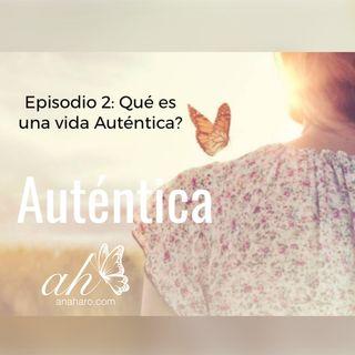 Episodio 2: Qué es una vida Auténtica?
