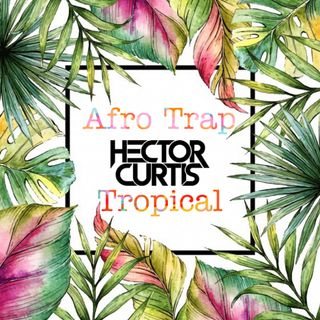 Hector Curtis - Afro Trap Tropical