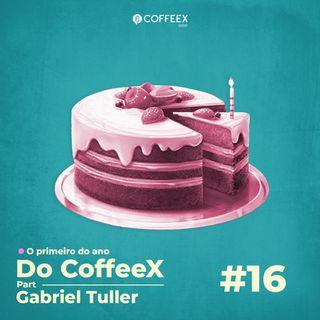 16 - O primeiro ano do CoffeeX part. Gabriel Tuller