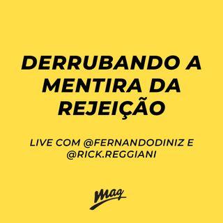 DERRUBANDO A MENTIRA DA REJEIÇÃO  // live com @fernandodinizbr e @rick.reggiani