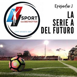 Ep.2: La Serie A del futuro