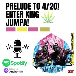 Prelude to 4/20! Enter King Jumpa!