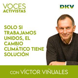 #5 - Víctor Viñuales: trabajar unidos para solucionar el cambio climático