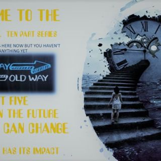 WELCOME TO THE FUTURE PART FIVE CHANGES ARE COMING WHAT YOU CAN AND CANNOT CHANGE