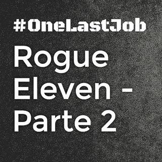 Rogue Eleven: Parte 2 - One Last Job