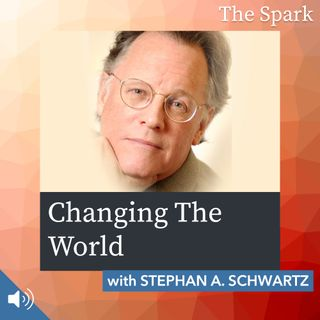 The Spark 057: Changing The World with Stephan A. Schwartz