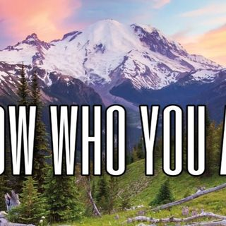 Know Who You Are!