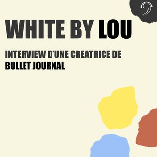 "Pod'TACKs - Interview de ""White by Lou"", créatrice de Bullet Journal sur Instagram"