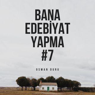 Bana Edebiyat Yapma #7-(Türkçe Podcast)