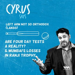 Ep. 473: LANSO - Are Four Day Tests a Reality? & Mumbai's Losses in Ranji Trophy
