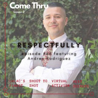 Respectfully #66 Featuring Andres Rodriguez