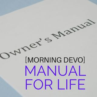 Manual for Life [Morning Devo]