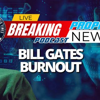 NTEB PROPHECY NEWS PODCAST: The Entire World Is Experiencing Bill Gates Fatigue And That's Exactly How The Global Elites Want It