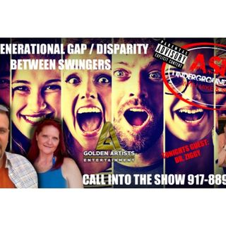 THE GENERATIONAL GAP / DISPARITY BETWEEN SWINGERS - GUEST DR. ZIGGY