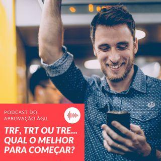 #31 - TRFs, TRTs ou TREs - Qual o melhor concurso para começar agora?