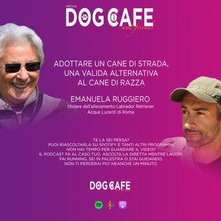 #022 - Intervista ad EMANUELA RUGGIERO. Adottare un cane di strada, una valida alternativa al cane di razza.