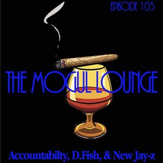 The Mogul Lounge Presents: Accountability, D. Fish, And New Jay Z