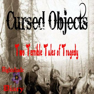 Cursed Objects: Two Terrible Tales of Tragedy | Podcast