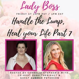 Handle the Lump, Heal your Life Part 7 with Dana Theriault and Special Guest Summer Peterson