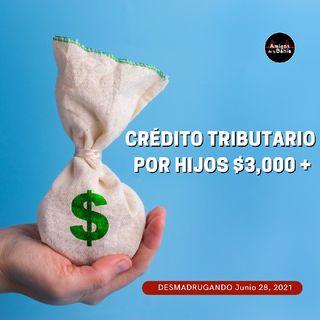 38. Crédito Tributario por Hijos $3,000   DESMADRUGANDO Jun 27, 2021