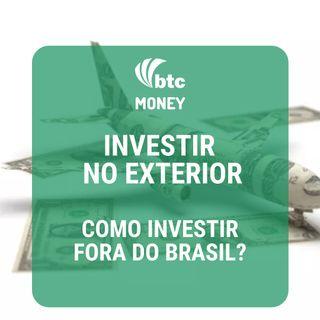 Investimentos no Exterior Por que e como investir fora do Brasil  BTC Money #3