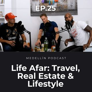 Life Afar: Travel, Real Estate and Lifestyle - Medellin Podcast Ep. 25