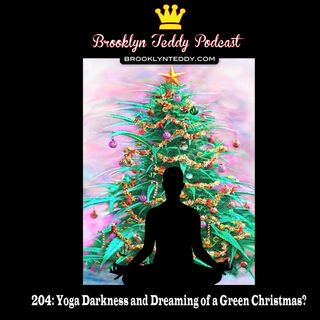 204: Yoga Darkness and Dreaming of a Green Christmas?
