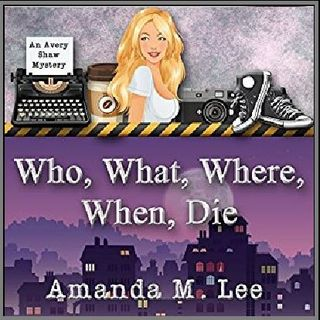 Who, What, Where, When, Die By Amanda M. Lee Narrated By Angel Clark