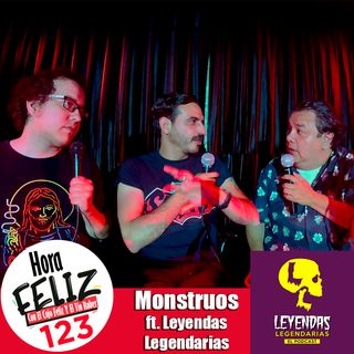La Hora Feliz 123: Monstruos ft. Leyendas Legendarias