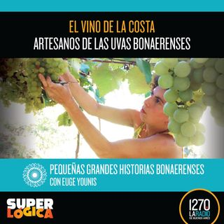 El Vino de la Costa: artesanos de las uvas bonaerenses