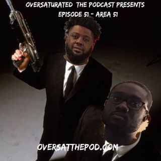 OverSaturated: The Podcast Episode 51 - Area 51