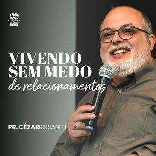 Vivendo sem medo dos relacionamentos // pr. Cézar Rosaneli