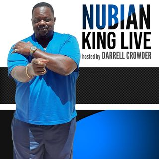 NUBIAN KING LIVE, Hosted By DARRELL CROWDER - MAY 9