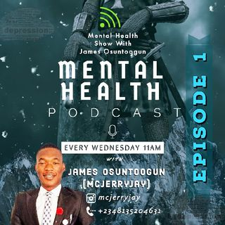 Episode 1. Introduction To MENTAL HEALTH Show With James Osuntoogun (Mcjerryjay) Episode 01