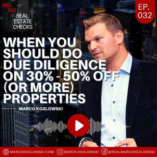 Ep32: When You Should Do Due Diligence on 30% - 50% OFF (or more) Properties - Marco Kozlowski