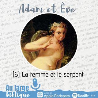 #201 Adam et Eve : à qui faute ? (6) La femme et le serpent