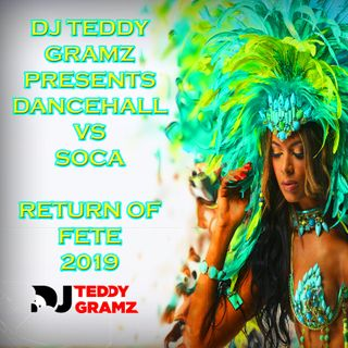 DJ TEDDY GRAMZ- RETURN OF FETE DANCEHALL VS SOCA 2019