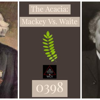Whence Came You? - 0398 - The Acacia: Mackey Vs. Waite