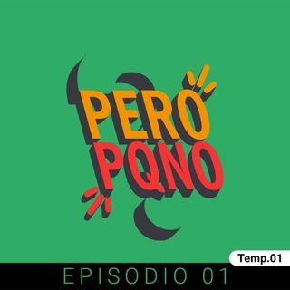 PeroPorqueNo - Episodio 01
