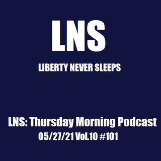 LNS: Thursday Morning Podcast 05/27/21 Vol.10 #101
