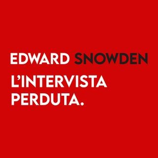 L'Intervista PERDUTA di Edward Snowden