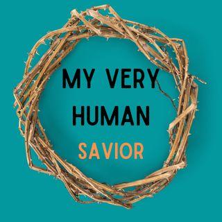 My Very Human Savior