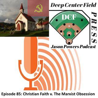 Episode 85: Christian Faith v. The Marxist Obsession