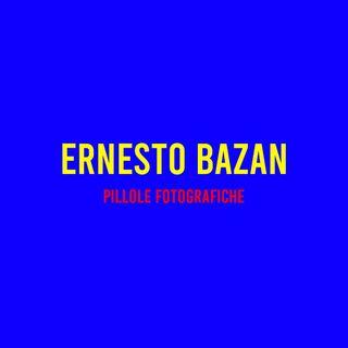 Ernesto Bazan : Pillole Fotografiche